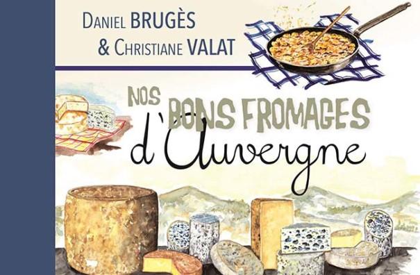 «Nos bons fromages d'Auvergne», un ouvrage gourmand